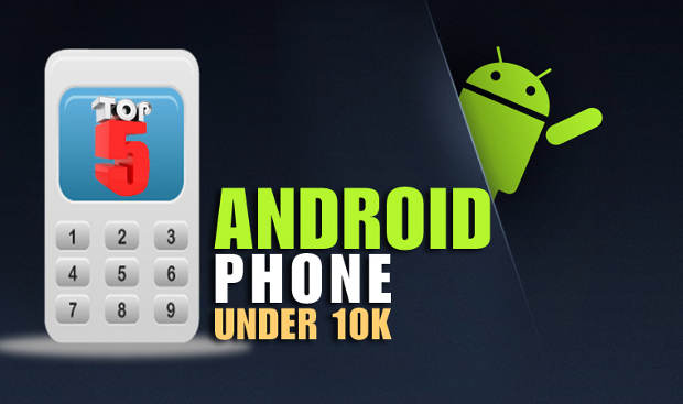 Top 5 Android mobile phones under Rs 10,000 for Dec, Jan