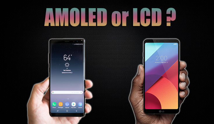 AMOLED vs LCD displays: Which one is better?