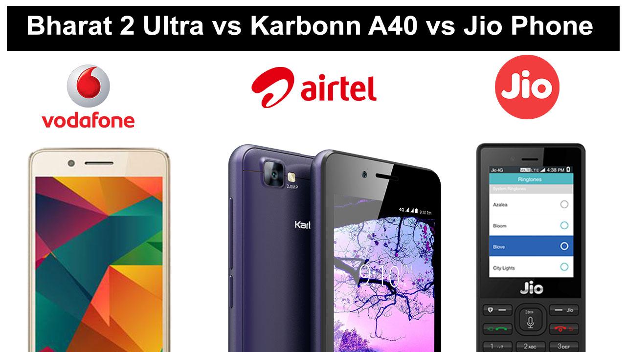 Micromax Bharat Ultra 2 vs Karbonn A40 4G vs Jio Phone