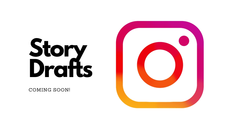 Instagram 'Story Drafts' feature coming soon to the app