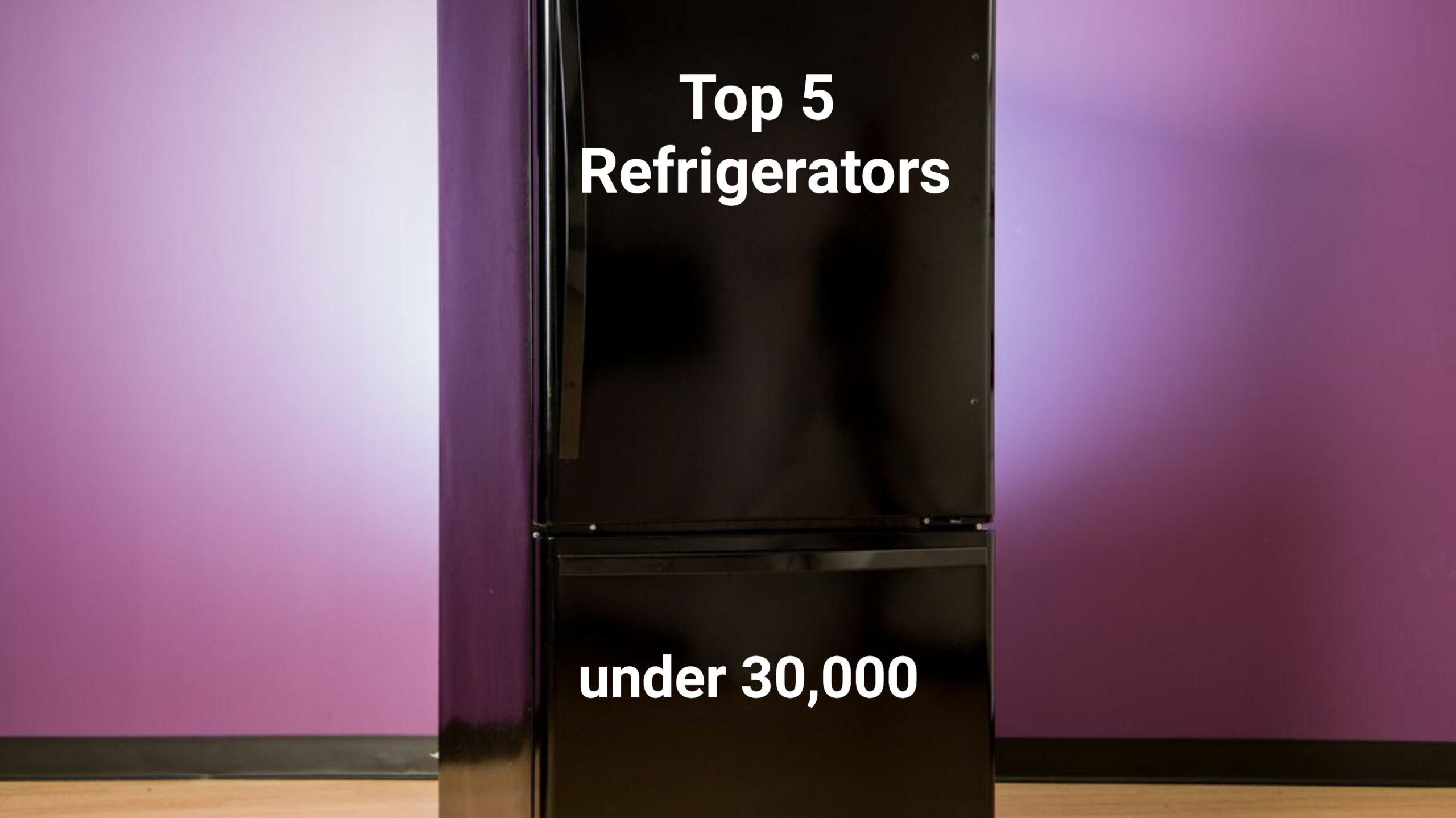 Top 5 Refrigerators under Rs 30,000, August 2017