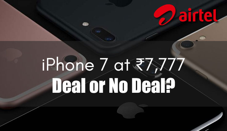Airtel offers iPhone 7 at Rs 7,777: Well, not quite!