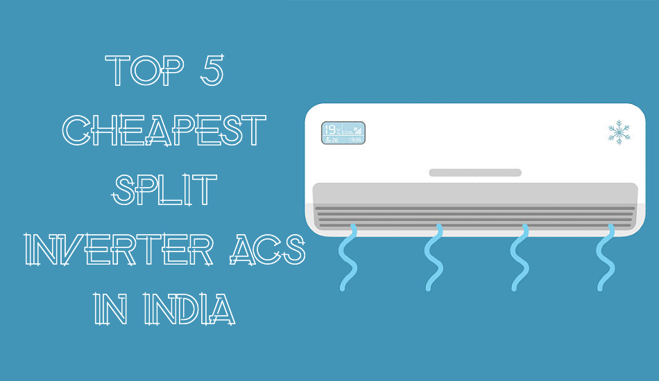 Top 5 cheapest Split Inverter ACs in India