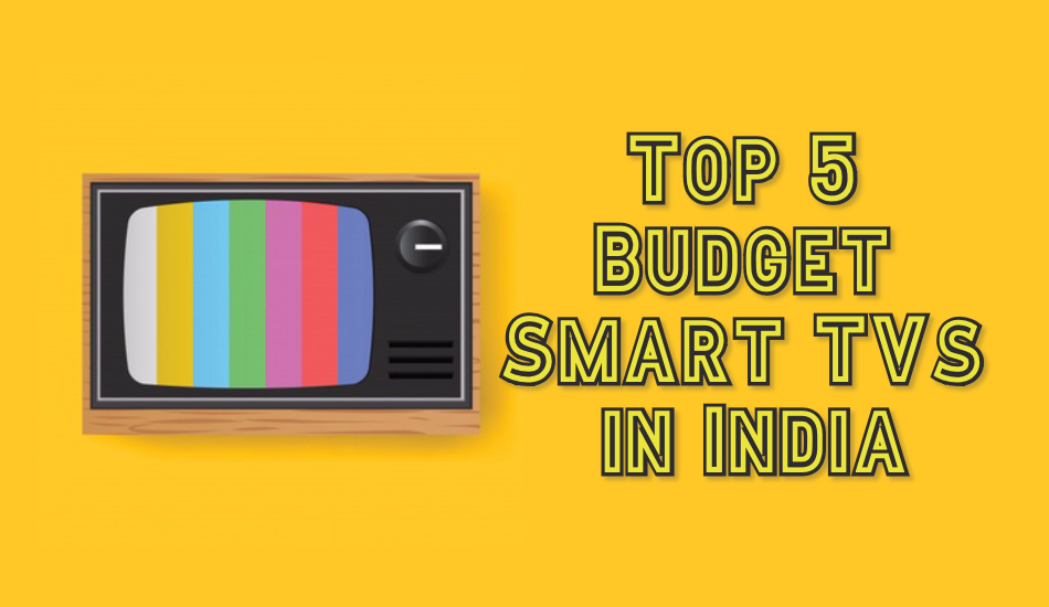 Top 5 Budget Smart TVs in India , July 2019