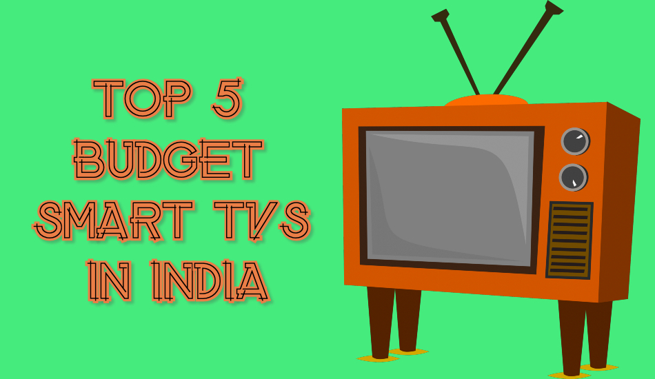 Top 5 Smart TVs for under Rs 15,000 in India , September 2019