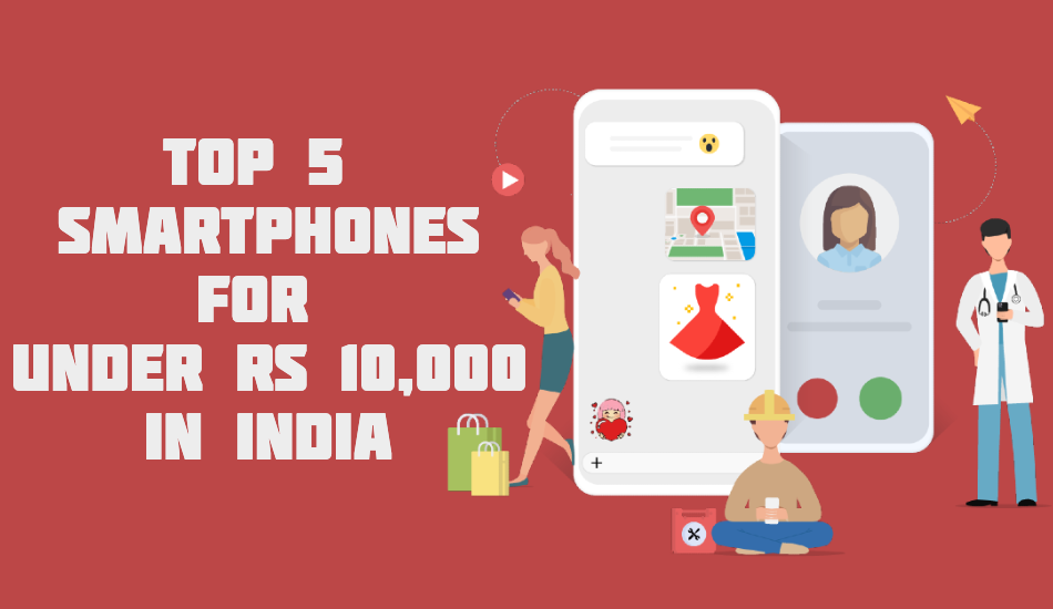 Top 5 smartphones for under Rs 10,000 in India   September 2019
