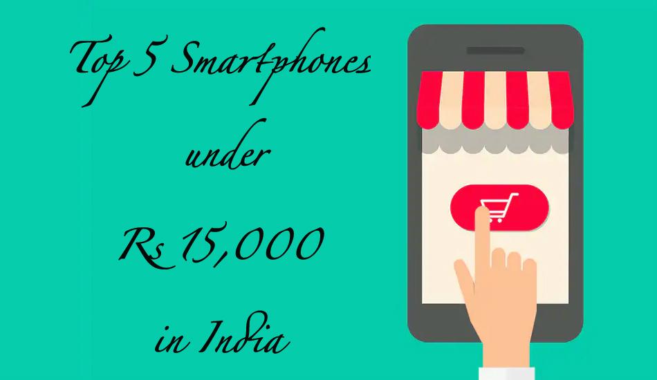 Top 5 Smartphones under Rs 15,000, March 2019