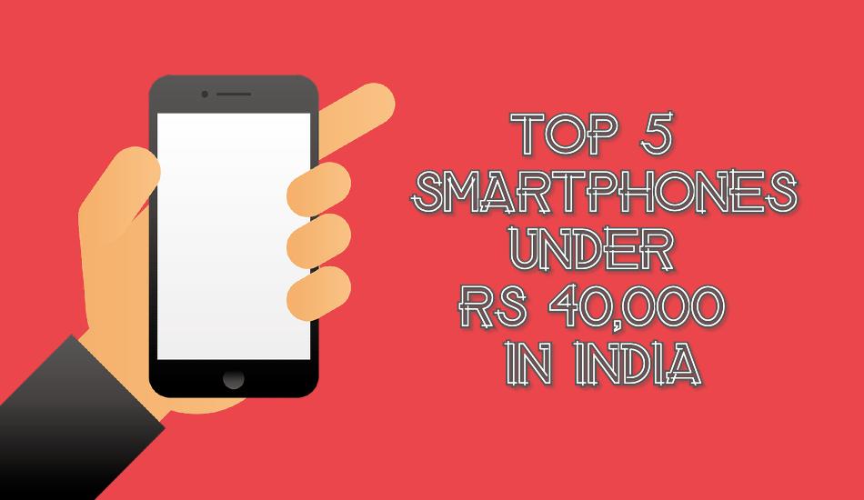 Top 5 smartphones under Rs 40,000 in India | June 2019