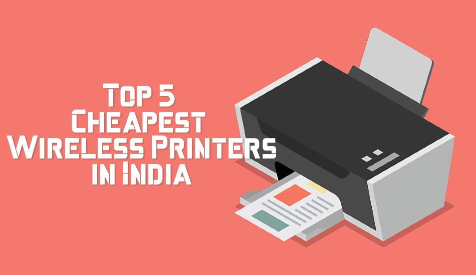 Top 5 Cheapest Wireless Printers in India - Sept 2019