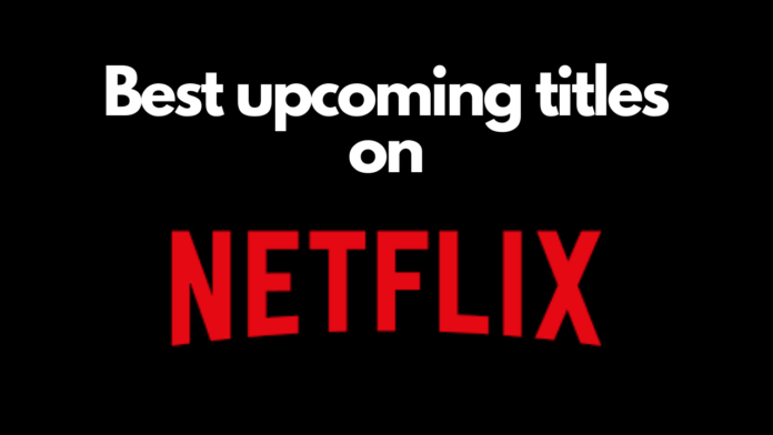 upcoming shows and movies Netflix