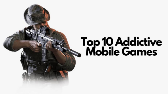 Top 10 Addictive Mobile games